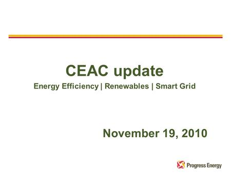 CEAC update Energy Efficiency | Renewables | Smart Grid November 19, 2010.