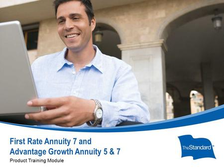 © 2010 Standard Insurance Company First Rate Annuity 7 and Advantage Growth Annuity 5 & 7 Product Training Module.