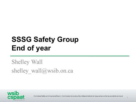 Workplace Safety and Insurance Board | Commission de la sécurité professionnelle et de l'assurance contre les accidents du travail SSSG Safety Group End.