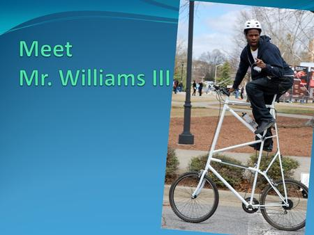 Meet Mr. Williams III.