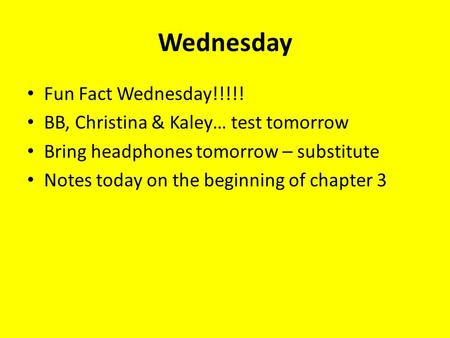 Wednesday Fun Fact Wednesday!!!!! BB, Christina & Kaley… test tomorrow Bring headphones tomorrow – substitute Notes today on the beginning of chapter 3.