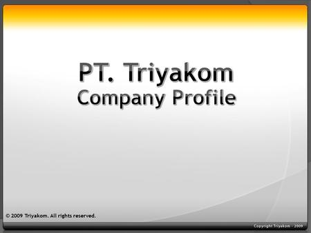 © 2009 Triyakom. All rights reserved.. Launched in April 2002. Leader in Indonesian mobile content provider, with brand name 123XFun. A joint venture.
