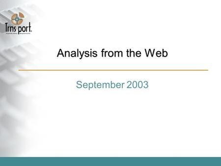 Analysis from the Web September 2003. What's next for data analysis? Secure Historical Data Analysis from a WEB browser supporting all types of Highway.