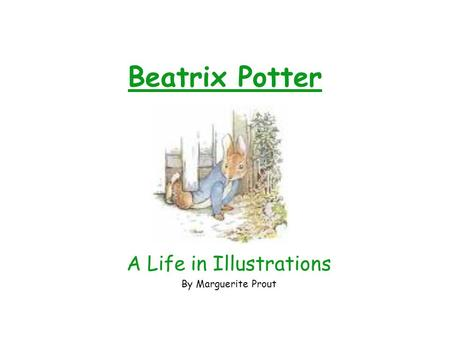 Beatrix Potter A Life in Illustrations By Marguerite Prout.