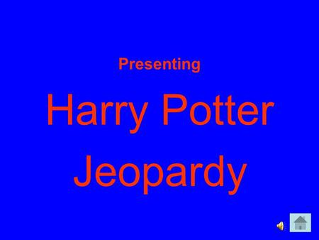 Presenting Harry Potter Jeopardy. JKR Sorting Hat Houses Quidditch Through the Ages But didn't you say... Riddikulus Rhymes 10 20 30 40 50.