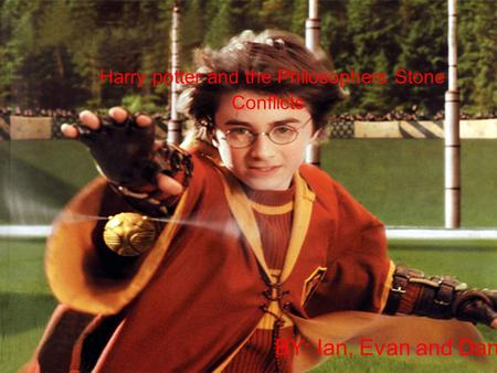 Harry potter and the Philosophers Stone Conflicts BY: Ian, Evan and Dan.