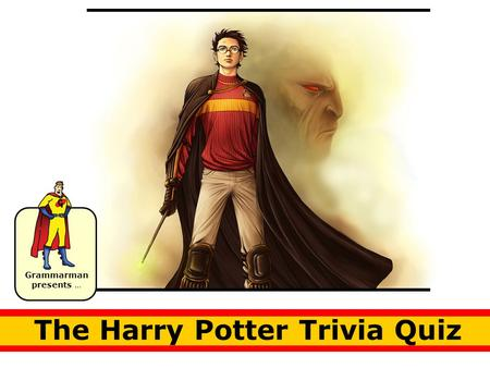 Grammarman presents … The Harry Potter Trivia Quiz.
