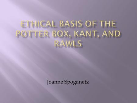 Joanne Spoganetz.  Professor of social ethics at Harvard Divinity School from 1965 to 2003  Author of the book War and Moral Discourse  Created The.