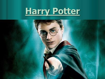 Harry Potter. Introduction: We are going to introduce you Harry Potter, his description, qualities, Gryffondor house and the quidditch.
