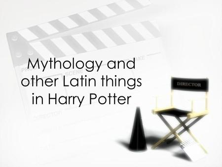 Mythology and other Latin things in Harry Potter.