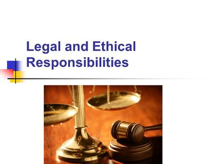 Legal and Ethical Responsibilities. Law Rules of conduct established and enforced by the authority, legislation or custom of a given community or group.
