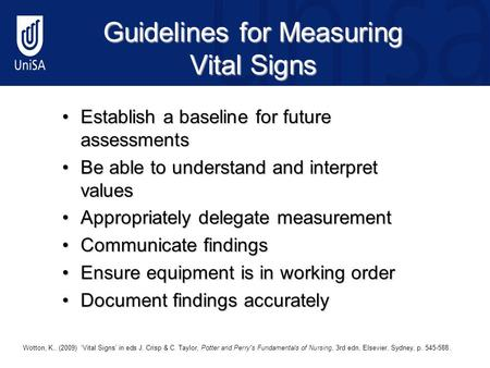 Guidelines for Measuring Vital Signs Establish a baseline for future assessmentsEstablish a baseline for future assessments Be able to understand and interpret.