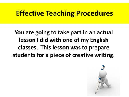 Effective Teaching Procedures You are going to take part in an actual lesson I did with one of my English classes. This lesson was to prepare students.