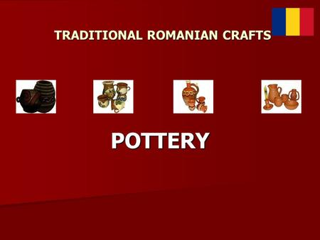TRADITIONAL ROMANIAN CRAFTS
