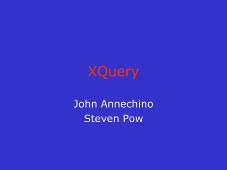 XQuery John Annechino Steven Pow. Agenda What is XQuery? Uses of XQuery XQuery vs. XSLT Syntax –Built-In Functions –FLWOR –if-then-else –User-Defined.