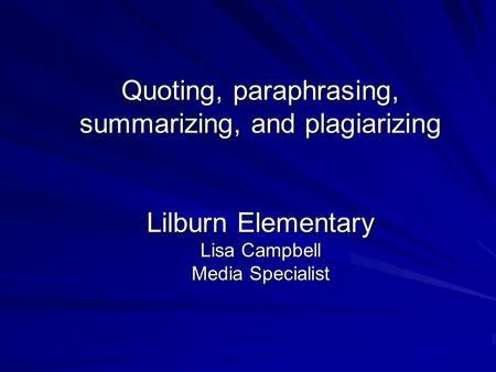 Quoting, paraphrasing, summarizing, and plagiarizing Lilburn Elementary Lisa Campbell Media Specialist.