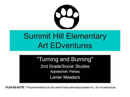 "Summit Hill Elementary Art EDventures ""Turning and Burning"" 2nd Grade/Social Studies Appalachian Plateau Lanier Meaders Brought to you by S.H.E. PTA PLEASE."