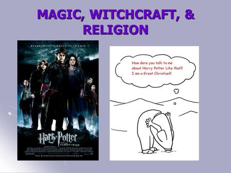 MAGIC, WITCHCRAFT, & RELIGION. What are witchcraft, magic, and religion? This page is for those who seek truth about the book series Harry Potter. Many.