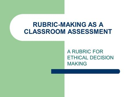 RUBRIC-MAKING AS A CLASSROOM ASSESSMENT