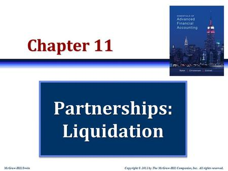 Copyright © 2012 by The McGraw-Hill Companies, Inc. All rights reserved. McGraw-Hill/Irwin Chapter 11 Partnerships: Liquidation.
