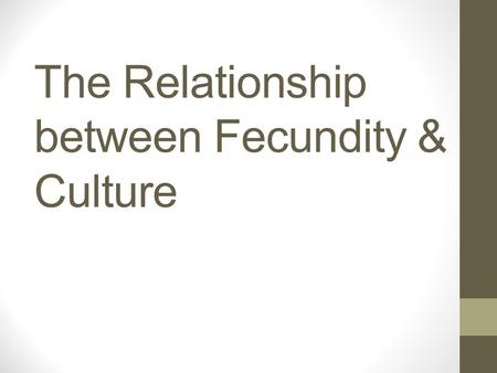 The Relationship between Fecundity & Culture. Proximate Determinants Fecundity: denotes the ability to reproduce. Once a girl reaches menarche, she is.