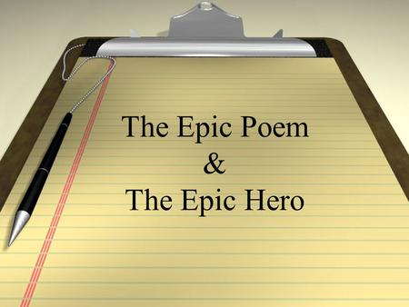 The Epic Poem & The Epic Hero. Epic Definition An epic is a long narrative poem that relates the great deeds of a larger-than- life hero who embodies.