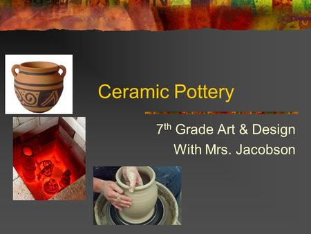 Ceramic Pottery 7 th Grade Art & Design With Mrs. Jacobson.