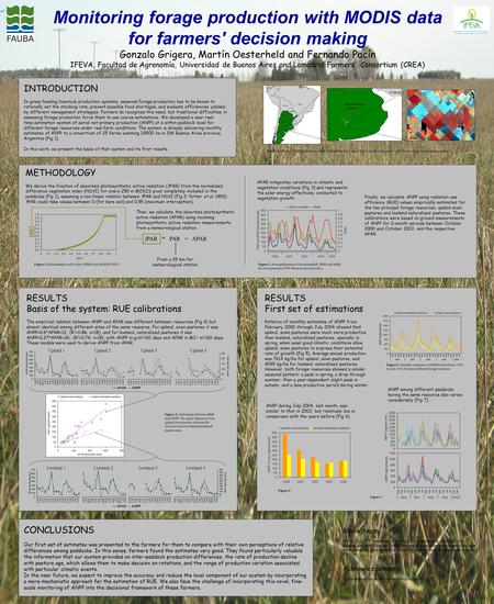 Monitoring forage production with MODIS data for farmers' decision making Gonzalo Grigera, Martín Oesterheld and Fernando Pacín IFEVA, Facultad de Agronomía,