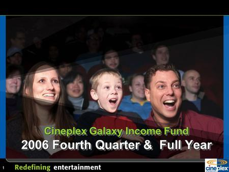 1 Cineplex Galaxy Income Fund 2006 Fourth Quarter & Full Year.