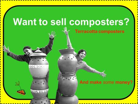 Want to sell composters? And make some money? Terracotta composters.