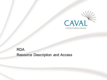 RDA Resource Description and Access. RDA: Resource Description and Access The successor to AACR2 To be released in 2009 Primarily web-based, but also.