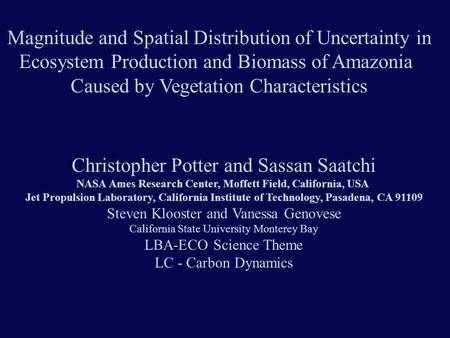 Magnitude and Spatial Distribution of Uncertainty in Ecosystem Production and Biomass of Amazonia Caused by Vegetation Characteristics Christopher Potter.