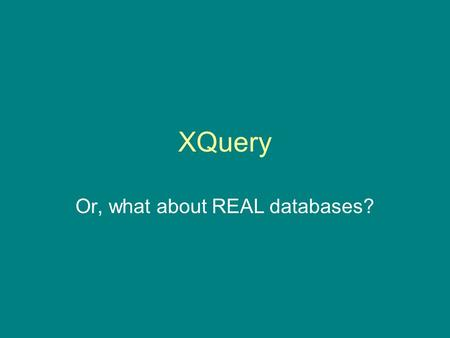 XQuery Or, what about REAL databases?. XQuery - its place in the XML team XLink XSLT XQuery XPath XPointer.
