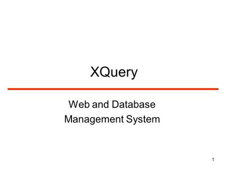 1 XQuery Web and Database Management System. 2 XQuery XQuery is to XML what SQL is to database tables XQuery is designed to query XML data What is XQuery?
