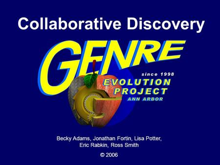 Collaborative Discovery Becky Adams, Jonathan Fortin, Lisa Potter, Eric Rabkin, Ross Smith © 2006.