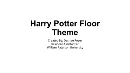Harry Potter Floor Theme Created By: Desiree Poyer Resident Assistant at William Paterson University.