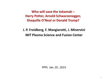 Who will save the tokamak – Harry Potter, Arnold Schwarzenegger, Shaquille O'Neal or Donald Trump? J. P. Freidberg, F. Mangiarotti, J. Minervini MIT Plasma.