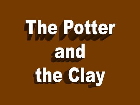 "The Potter and the Clay One day in this beautiful shop they saw a beautiful teacup. They said, ""May we see that? We have never seen one quite so beautiful."""