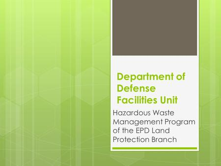 Department of Defense Facilities Unit Hazardous Waste Management Program of the EPD Land Protection Branch.