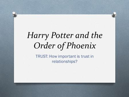 Harry Potter and the Order of Phoenix TRUST: How important is trust in relationships?