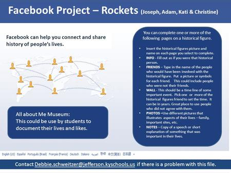 Facebook Project – Rockets (Joseph, Adam, Kati & Christine) Facebook can help you connect and share history of people's lives. You can complete one or.
