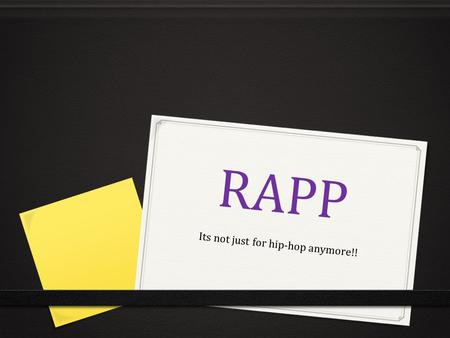 RAPP Its not just for hip-hop anymore!!. Why do we need to RAPP? 0 Sometimes on tests, we have to answer in a paragraph or a few sentences. 0 RAPP helps.