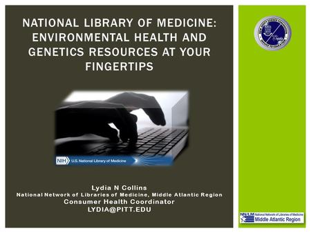Lydia N Collins National Network of Libraries of Medicine, Middle Atlantic Region Consumer Health Coordinator NATIONAL LIBRARY OF MEDICINE: