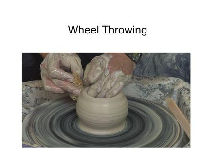 Wheel Throwing. - The earliest forms of the potter's wheel were tournettes, or slow wheels. - Tournettes, in use around 3,500 BC in the Near East, were.