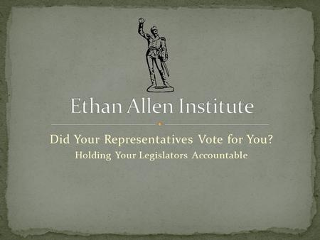 Did Your Representatives Vote for You? Holding Your Legislators Accountable.