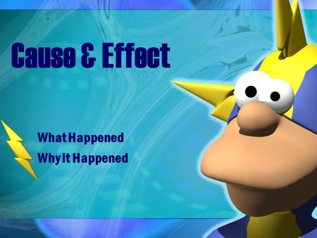Cause & Effect What Happened Why it Happened. What is Cause & Effect ? Cause and effect is the relationship between two things when one thing makes something.