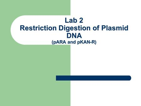 Lab 2 Restriction Digestion of Plasmid DNA (pARA and pKAN-R) Lab 2.