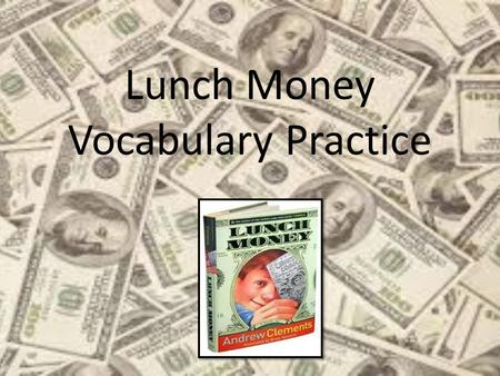 Lunch Money Vocabulary Practice Feature Verb To give special attention to The concert will feature a flute solo.