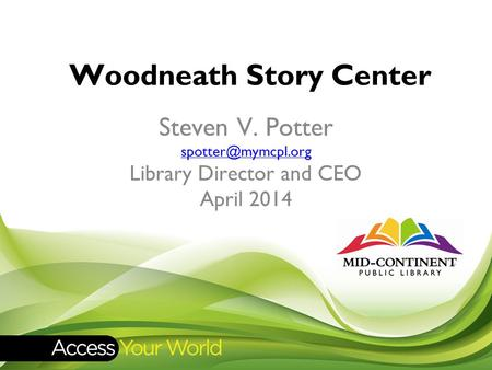 Woodneath Story Center Steven V. Potter Library Director and CEO April 2014.