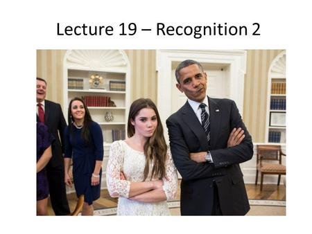 Lecture 19 – Recognition 2. Identity Age Attractiveness Grammar Emotions Humanface Gender.